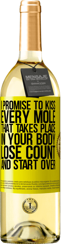 24,95 € Free Shipping | White Wine WHITE Edition I promise to kiss every mole that takes place in your body, lose count, and start over Yellow Label. Customizable label Young wine Harvest 2020 Verdejo