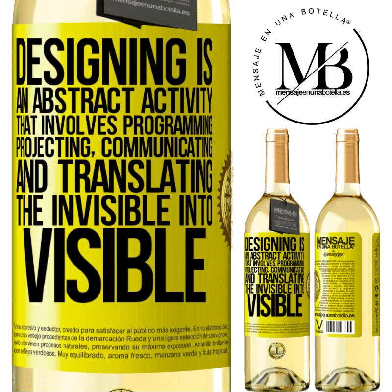 24,95 € Free Shipping | White Wine WHITE Edition Designing is an abstract activity that involves programming, projecting, communicating ... and translating the invisible Yellow Label. Customizable label Young wine Harvest 2020 Verdejo