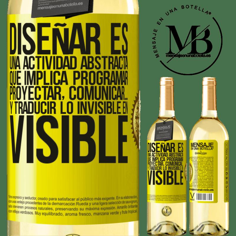 24,95 € Envío gratis | Vino Blanco Edición WHITE Diseñar es una actividad abstracta que implica programar, proyectar, comunicar… y traducir lo invisible en visible Etiqueta Amarilla. Etiqueta personalizable Vino joven Cosecha 2020 Verdejo