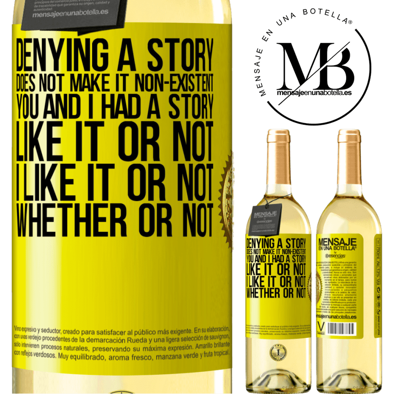 24,95 € Free Shipping   White Wine WHITE Edition Denying a story does not make it non-existent. You and I had a story. Like it or not. I like it or not. Whether or not Yellow Label. Customizable label Young wine Harvest 2020 Verdejo