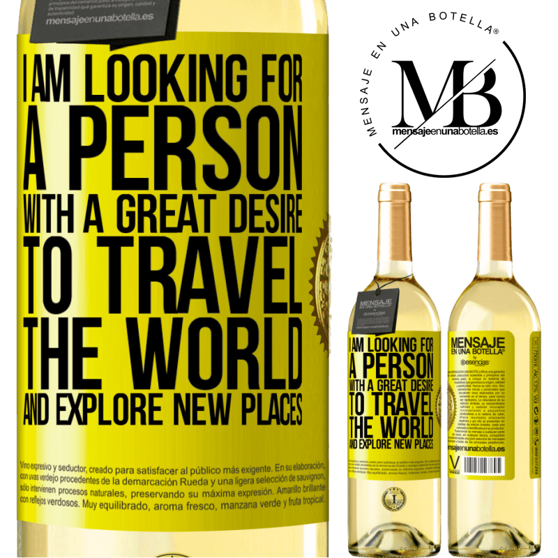 24,95 € Free Shipping   White Wine WHITE Edition I am looking for a person with a great desire to travel the world and explore new places Yellow Label. Customizable label Young wine Harvest 2020 Verdejo