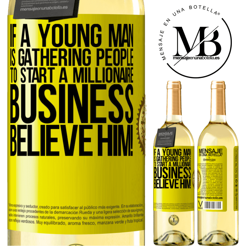 24,95 € Free Shipping | White Wine WHITE Edition If a young man is gathering people to start a millionaire business, believe him! Yellow Label. Customizable label Young wine Harvest 2020 Verdejo