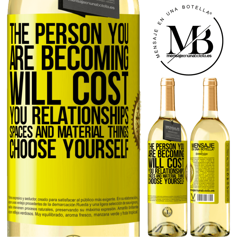 24,95 € Free Shipping   White Wine WHITE Edition The person you are becoming will cost you relationships, spaces and material things. Choose yourself Yellow Label. Customizable label Young wine Harvest 2020 Verdejo