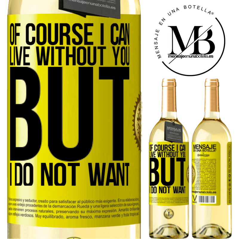 24,95 € Free Shipping | White Wine WHITE Edition Of course I can live without you. But I do not want Yellow Label. Customizable label Young wine Harvest 2020 Verdejo