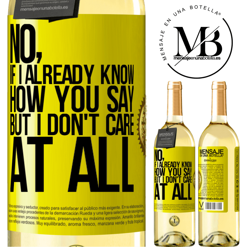 24,95 € Free Shipping   White Wine WHITE Edition No, if I already know how you say, but I don't care at all Yellow Label. Customizable label Young wine Harvest 2020 Verdejo