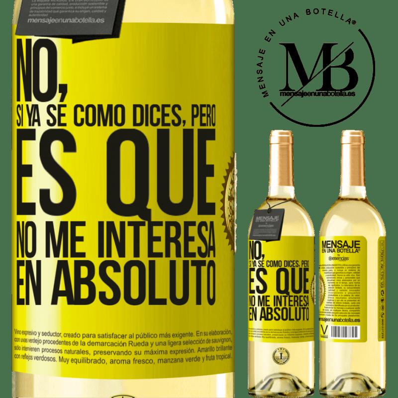 24,95 € Envío gratis | Vino Blanco Edición WHITE No, si ya sé cómo dices, pero es que no me interesa en absoluto Etiqueta Amarilla. Etiqueta personalizable Vino joven Cosecha 2020 Verdejo