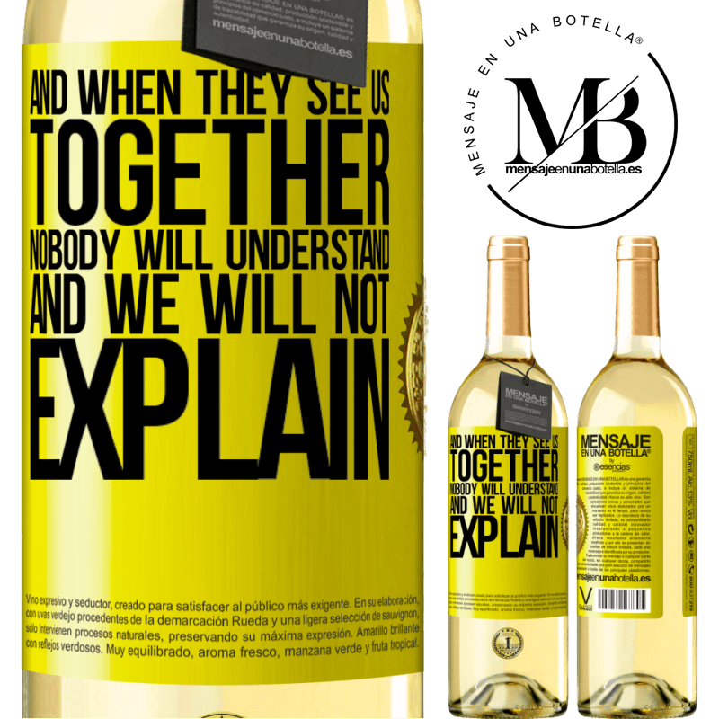 24,95 € Free Shipping | White Wine WHITE Edition And when they see us together, nobody will understand, and we will not explain Yellow Label. Customizable label Young wine Harvest 2020 Verdejo