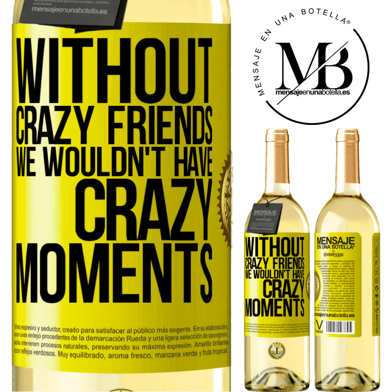 24,95 € Free Shipping | White Wine WHITE Edition Without crazy friends we wouldn't have crazy moments Yellow Label. Customizable label Young wine Harvest 2020 Verdejo