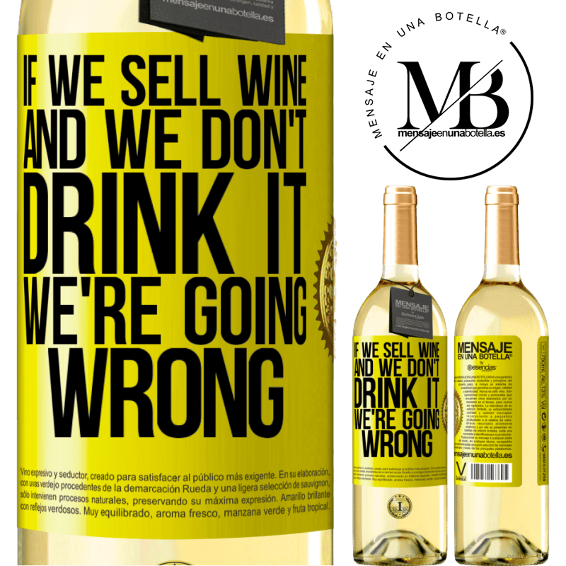 24,95 € Free Shipping | White Wine WHITE Edition If we sell wine, and we don't drink it, we're going wrong Yellow Label. Customizable label Young wine Harvest 2020 Verdejo