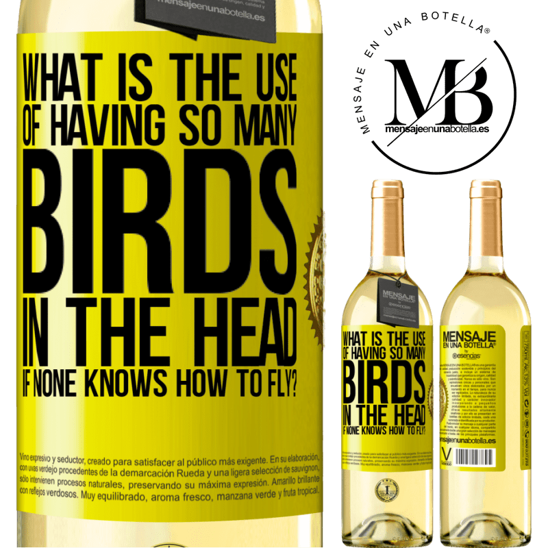 24,95 € Free Shipping | White Wine WHITE Edition What is the use of having so many birds in the head if none knows how to fly? Yellow Label. Customizable label Young wine Harvest 2020 Verdejo
