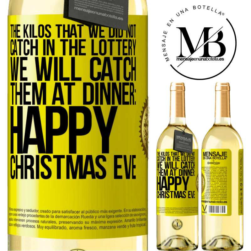 24,95 € Free Shipping   White Wine WHITE Edition The kilos that we did not catch in the lottery, we will catch them at dinner: Happy Christmas Eve Yellow Label. Customizable label Young wine Harvest 2020 Verdejo