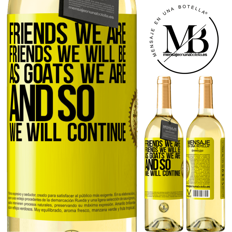 24,95 € Free Shipping | White Wine WHITE Edition Friends we are, friends we will be, as goats we are and so we will continue Yellow Label. Customizable label Young wine Harvest 2020 Verdejo