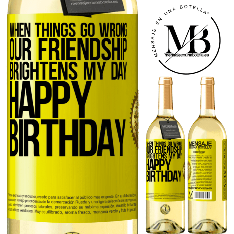 24,95 € Free Shipping   White Wine WHITE Edition When things go wrong, our friendship brightens my day. Happy Birthday Yellow Label. Customizable label Young wine Harvest 2020 Verdejo