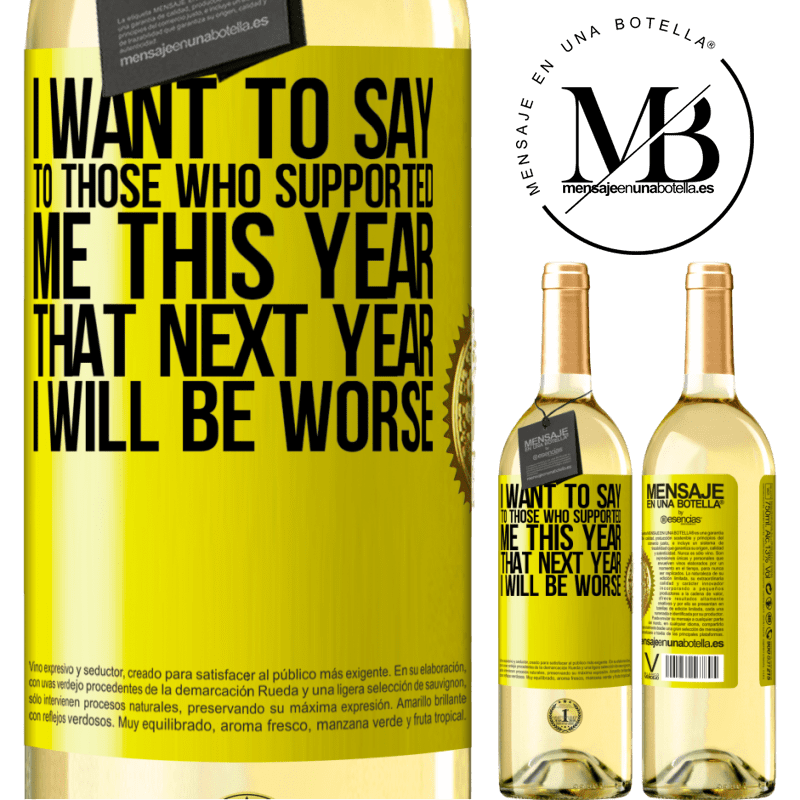 24,95 € Free Shipping   White Wine WHITE Edition I want to say to those who supported me this year, that next year I will be worse Yellow Label. Customizable label Young wine Harvest 2020 Verdejo