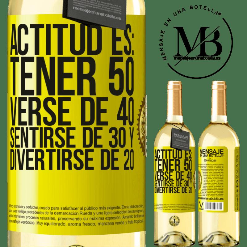 24,95 € Envío gratis | Vino Blanco Edición WHITE Actitud es: Tener 50,verse de 40, sentirse de 30 y divertirse de 20 Etiqueta Amarilla. Etiqueta personalizable Vino joven Cosecha 2020 Verdejo