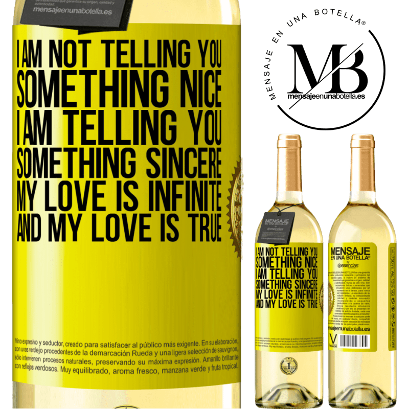 24,95 € Free Shipping | White Wine WHITE Edition I am not telling you something nice, I am telling you something sincere, my love is infinite and my love is true Yellow Label. Customizable label Young wine Harvest 2020 Verdejo