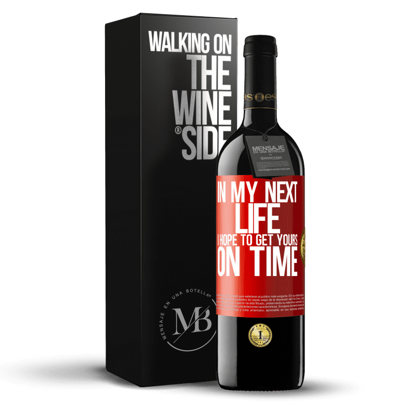 24,95 € Free Shipping   Red Wine RED Edition Crianza 6 Months In my next life, I hope to get yours on time Red Label. Customizable label Aging in oak barrels 6 Months Harvest 2018 Tempranillo