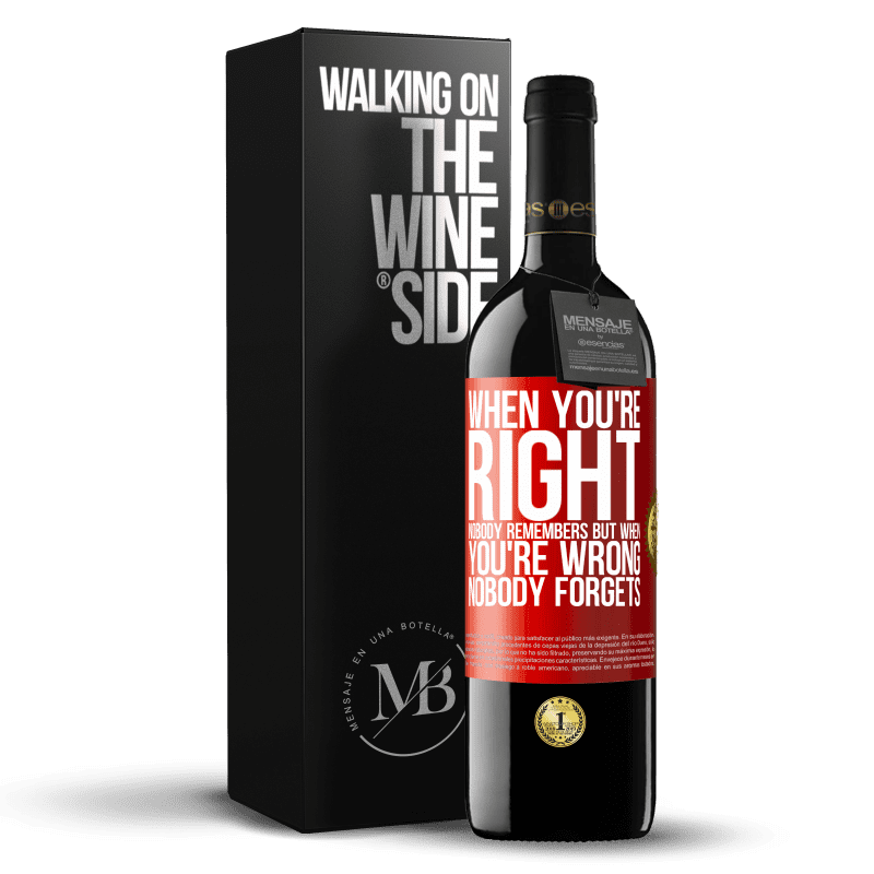 24,95 € Free Shipping   Red Wine RED Edition Crianza 6 Months When you're right, nobody remembers, but when you're wrong, nobody forgets Red Label. Customizable label Aging in oak barrels 6 Months Harvest 2018 Tempranillo