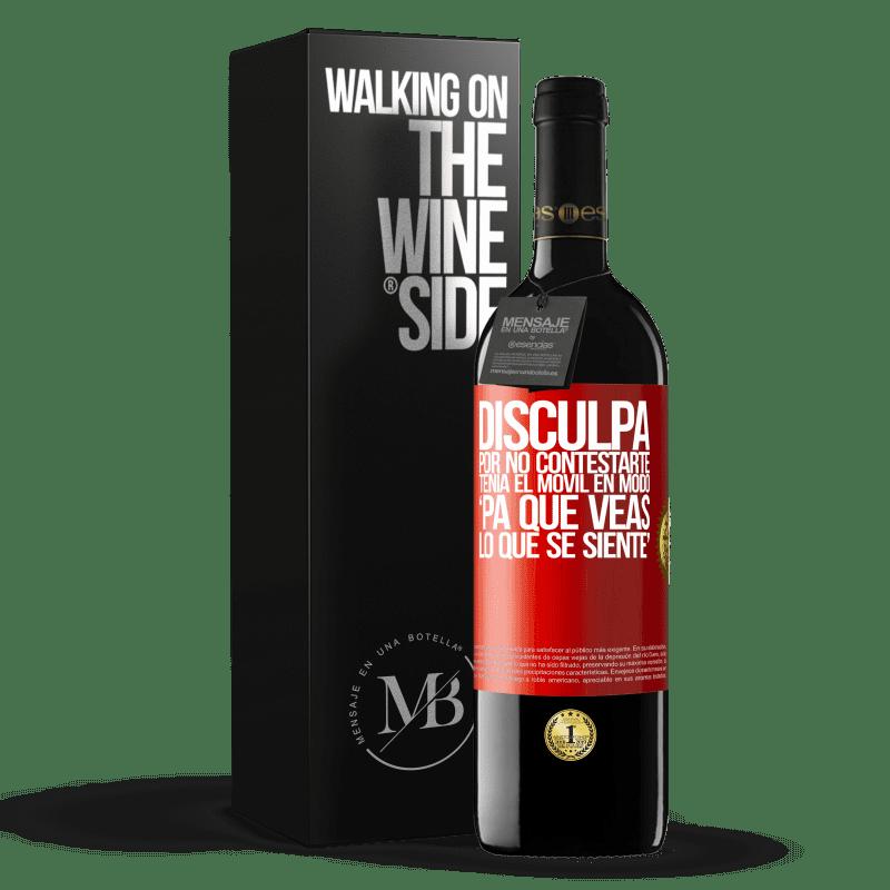 24,95 € Free Shipping | Red Wine RED Edition Crianza 6 Months Disculpa por no contestarte. Tenía el móvil en modo pa' que veas lo que se siente Red Label. Customizable label Aging in oak barrels 6 Months Harvest 2018 Tempranillo