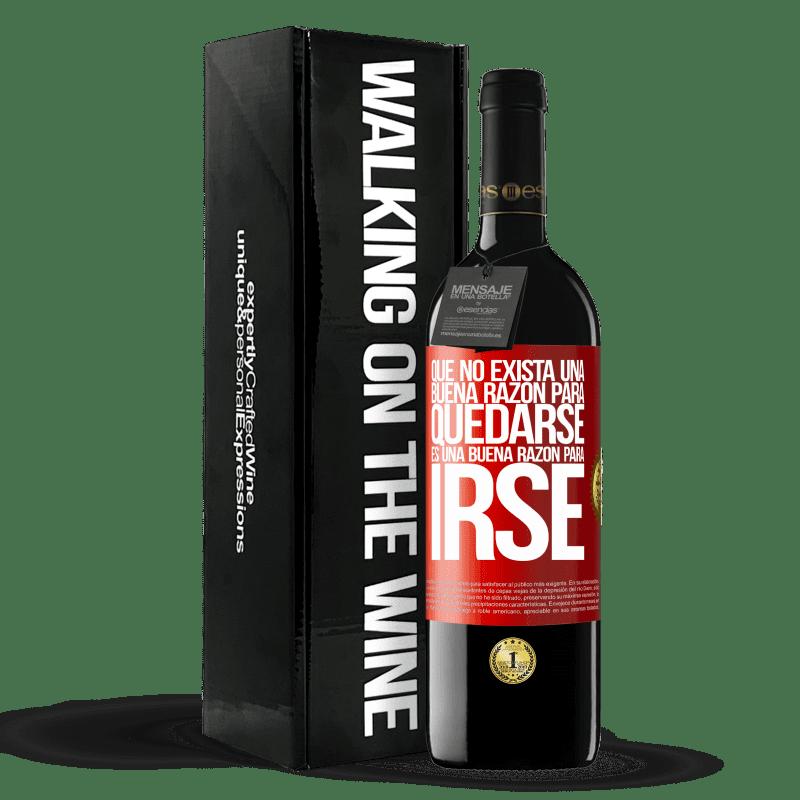 24,95 € Envoi gratuit | Vin rouge Édition RED Crianza 6 Mois Qu'il n'y a pas de bonne raison de rester, c'est une bonne raison de partir Étiquette Rouge. Étiquette personnalisable Vieillissement en fûts de chêne 6 Mois Récolte 2018 Tempranillo