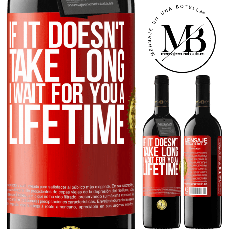 24,95 € Free Shipping | Red Wine RED Edition Crianza 6 Months If it doesn't take long, I wait for you a lifetime Red Label. Customizable label Aging in oak barrels 6 Months Harvest 2018 Tempranillo