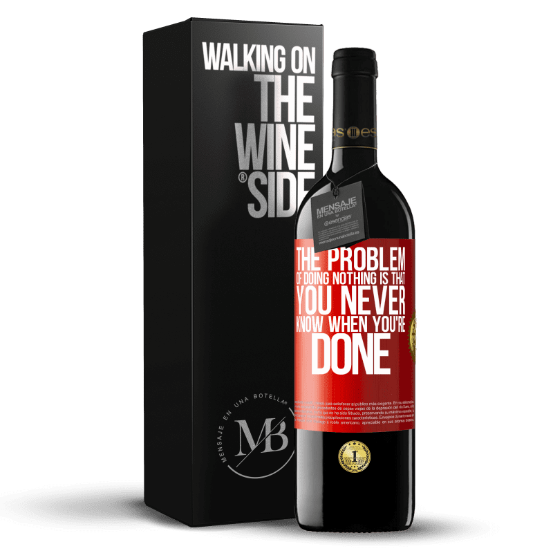 24,95 € Free Shipping | Red Wine RED Edition Crianza 6 Months The problem of doing nothing is that you never know when you're done Red Label. Customizable label Aging in oak barrels 6 Months Harvest 2018 Tempranillo