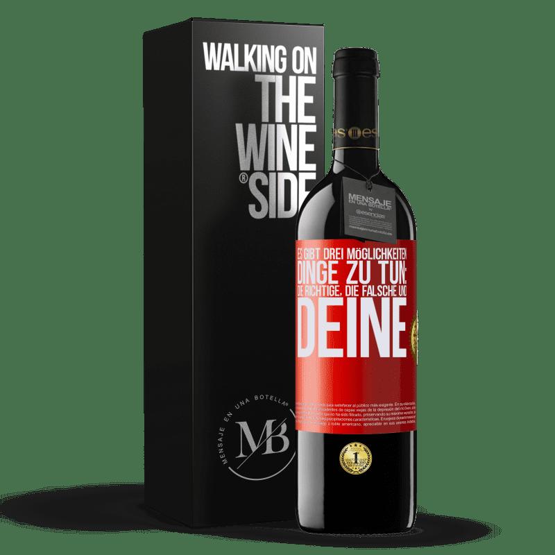 24,95 € Kostenloser Versand   Rotwein RED Ausgabe Crianza 6 Monate Es gibt drei Möglichkeiten, Dinge zu tun: die richtige, die falsche und deine Rote Markierung. Anpassbares Etikett Ausbau in Eichenfässern 6 Monate Ernte 2018 Tempranillo