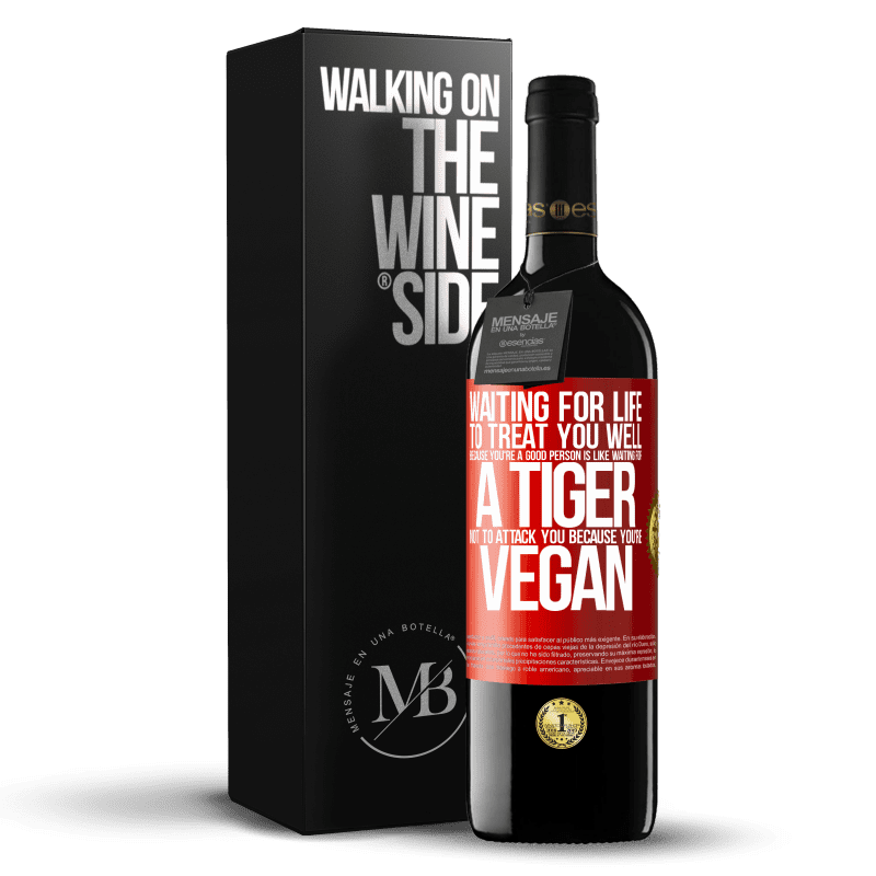 24,95 € Free Shipping   Red Wine RED Edition Crianza 6 Months Waiting for life to treat you well because you're a good person is like waiting for a tiger not to attack you because you're Red Label. Customizable label Aging in oak barrels 6 Months Harvest 2018 Tempranillo
