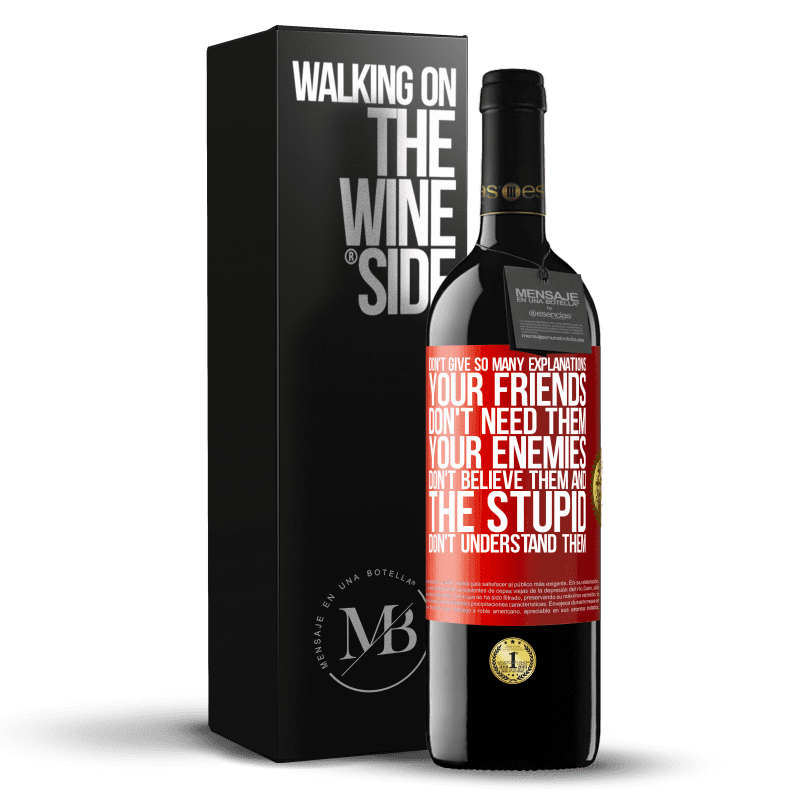 24,95 € Free Shipping | Red Wine RED Edition Crianza 6 Months Don't give so many explanations. Your friends don't need them, your enemies don't believe them, and the stupid don't Red Label. Customizable label Aging in oak barrels 6 Months Harvest 2018 Tempranillo