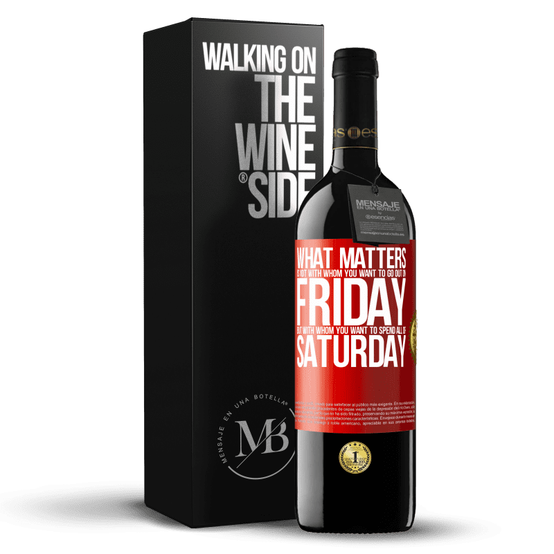 24,95 € Free Shipping   Red Wine RED Edition Crianza 6 Months What matters is not with whom you want to go out on Friday, but with whom you want to spend all of Saturday Red Label. Customizable label Aging in oak barrels 6 Months Harvest 2018 Tempranillo