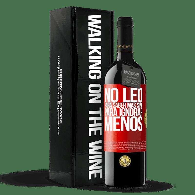 24,95 € Envoi gratuit   Vin rouge Édition RED Crianza 6 Mois Je ne lis pas pour en savoir plus, mais pour ignorer moins Étiquette Rouge. Étiquette personnalisable Vieillissement en fûts de chêne 6 Mois Récolte 2018 Tempranillo