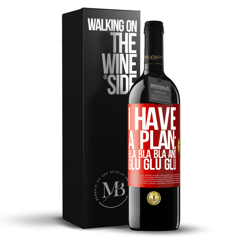 24,95 € Free Shipping | Red Wine RED Edition Crianza 6 Months I have a plan: Bla Bla Bla and Glu Glu Glu Red Label. Customizable label Aging in oak barrels 6 Months Harvest 2018 Tempranillo