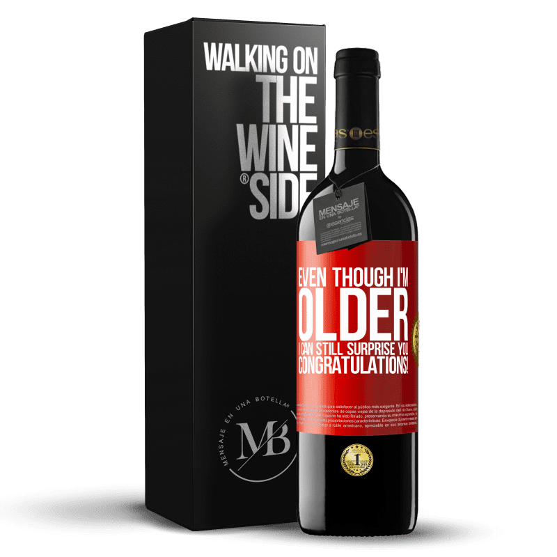 24,95 € Free Shipping | Red Wine RED Edition Crianza 6 Months Even though I'm older, I can still surprise you. Congratulations! Red Label. Customizable label Aging in oak barrels 6 Months Harvest 2018 Tempranillo