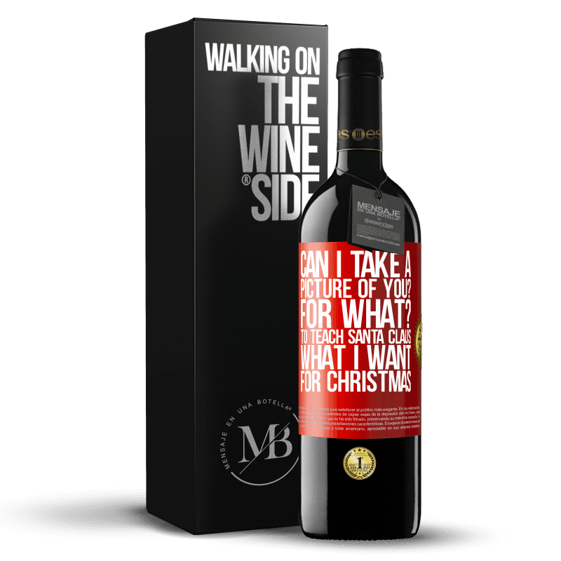 24,95 € Free Shipping | Red Wine RED Edition Crianza 6 Months Can I take a picture of you? For what? To teach Santa Claus what I want for Christmas Red Label. Customizable label Aging in oak barrels 6 Months Harvest 2018 Tempranillo