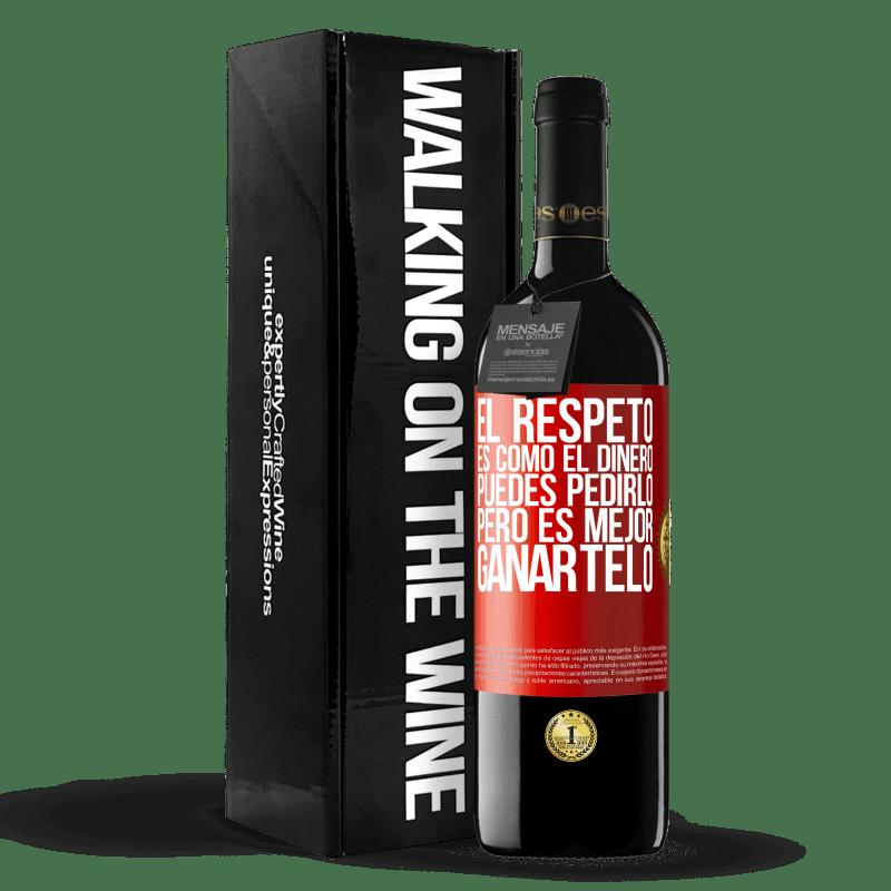 24,95 € Envoi gratuit | Vin rouge Édition RED Crianza 6 Mois Le respect est comme l'argent. Vous pouvez le demander, mais il vaut mieux le gagner Étiquette Rouge. Étiquette personnalisable Vieillissement en fûts de chêne 6 Mois Récolte 2018 Tempranillo