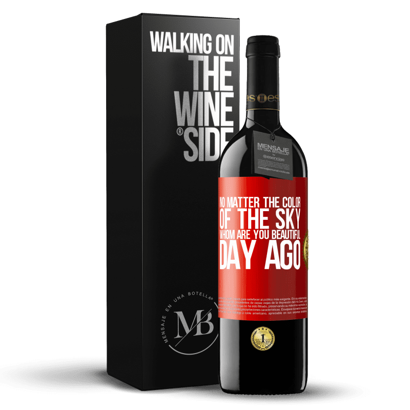 24,95 € Free Shipping | Red Wine RED Edition Crianza 6 Months No matter the color of the sky. Whom are you beautiful day ago Red Label. Customizable label Aging in oak barrels 6 Months Harvest 2018 Tempranillo