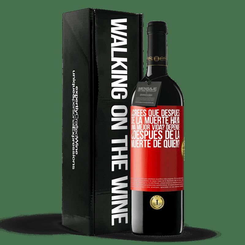 24,95 € Envoi gratuit   Vin rouge Édition RED Crianza 6 Mois pensez-vous qu'après la mort, il y a une vie meilleure? Cela dépend, après la mort de qui? Étiquette Rouge. Étiquette personnalisable Vieillissement en fûts de chêne 6 Mois Récolte 2018 Tempranillo