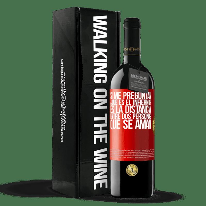 24,95 € Envoi gratuit   Vin rouge Édition RED Crianza 6 Mois Si vous me demandez, qu'est-ce que l'enfer? C'est la distance entre deux personnes qui s'aiment Étiquette Rouge. Étiquette personnalisable Vieillissement en fûts de chêne 6 Mois Récolte 2018 Tempranillo