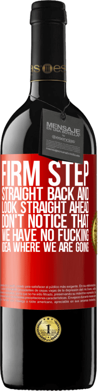 24,95 € Free Shipping | Red Wine RED Edition Crianza 6 Months Firm step, straight back and look straight ahead. Don't notice that we have no fucking idea where we are going Red Label. Customizable label Aging in oak barrels 6 Months Harvest 2018 Tempranillo