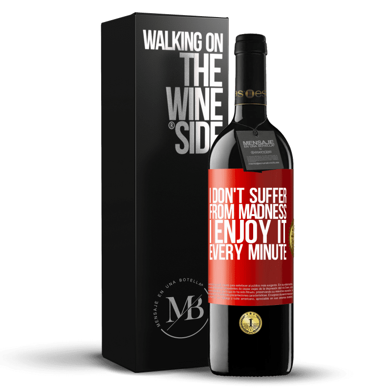 24,95 € Free Shipping | Red Wine RED Edition Crianza 6 Months I don't suffer from madness ... I enjoy it every minute Red Label. Customizable label Aging in oak barrels 6 Months Harvest 2018 Tempranillo
