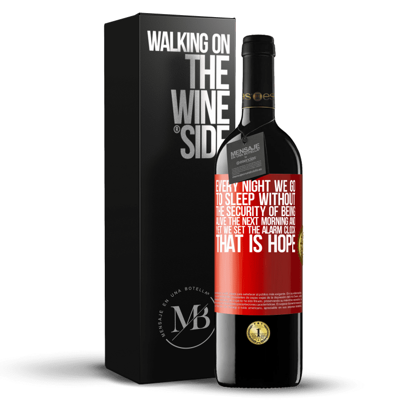 24,95 € Free Shipping | Red Wine RED Edition Crianza 6 Months Every night we go to sleep without the security of being alive the next morning and yet we set the alarm clock. THAT IS HOPE Red Label. Customizable label Aging in oak barrels 6 Months Harvest 2018 Tempranillo