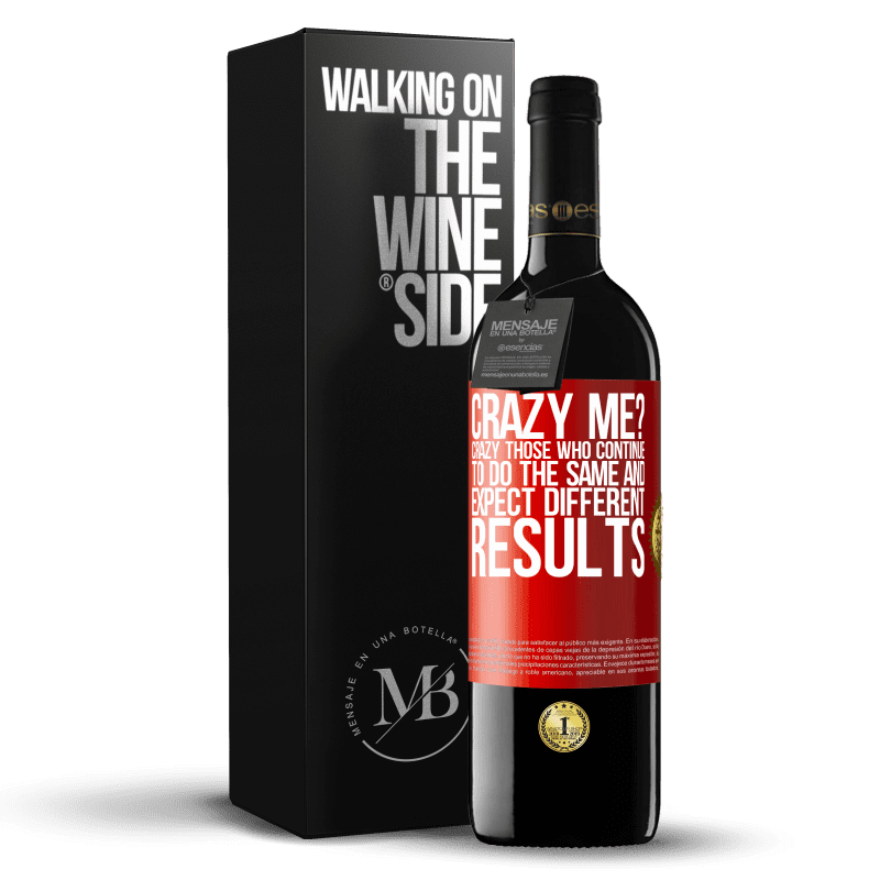 24,95 € Free Shipping | Red Wine RED Edition Crianza 6 Months crazy me? Crazy those who continue to do the same and expect different results Red Label. Customizable label Aging in oak barrels 6 Months Harvest 2018 Tempranillo