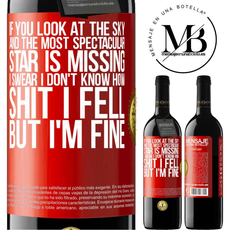 24,95 € Free Shipping   Red Wine RED Edition Crianza 6 Months If you look at the sky and the most spectacular star is missing, I swear I don't know how shit I fell, but I'm fine Red Label. Customizable label Aging in oak barrels 6 Months Harvest 2018 Tempranillo