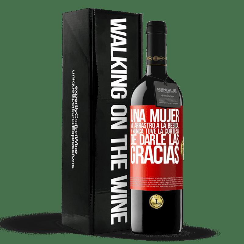 24,95 € Envoi gratuit   Vin rouge Édition RED Crianza 6 Mois Une femme m'a traînée à boire ... Et je n'ai jamais eu la courtoisie de la remercier Étiquette Rouge. Étiquette personnalisable Vieillissement en fûts de chêne 6 Mois Récolte 2018 Tempranillo