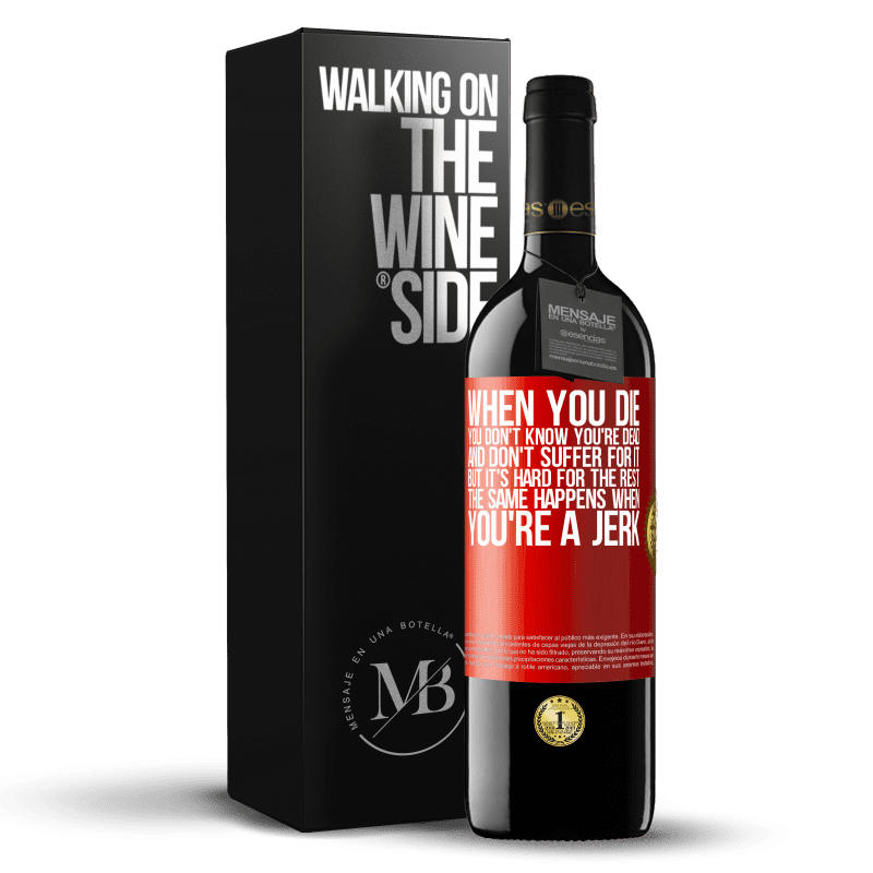24,95 € Free Shipping | Red Wine RED Edition Crianza 6 Months When you die, you don't know you're dead and don't suffer for it, but it's hard for the rest. The same happens when you're a Red Label. Customizable label Aging in oak barrels 6 Months Harvest 2018 Tempranillo