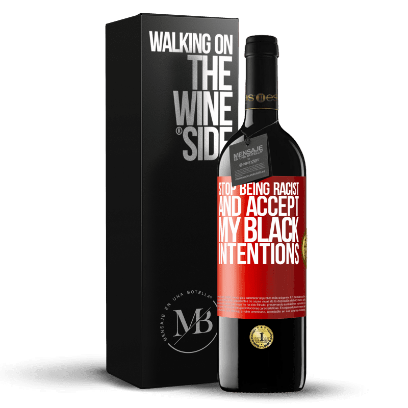 24,95 € Free Shipping | Red Wine RED Edition Crianza 6 Months Stop being racist and accept my black intentions Red Label. Customizable label Aging in oak barrels 6 Months Harvest 2018 Tempranillo