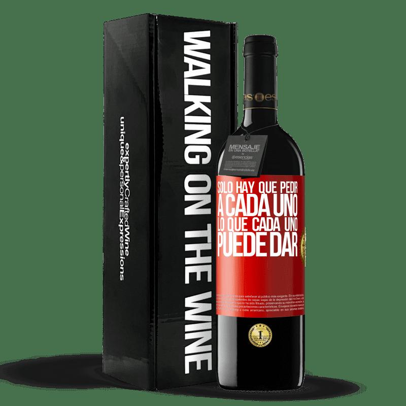 24,95 € Envoi gratuit | Vin rouge Édition RED Crianza 6 Mois Il suffit de demander à chacun ce que chacun peut donner Étiquette Rouge. Étiquette personnalisable Vieillissement en fûts de chêne 6 Mois Récolte 2018 Tempranillo