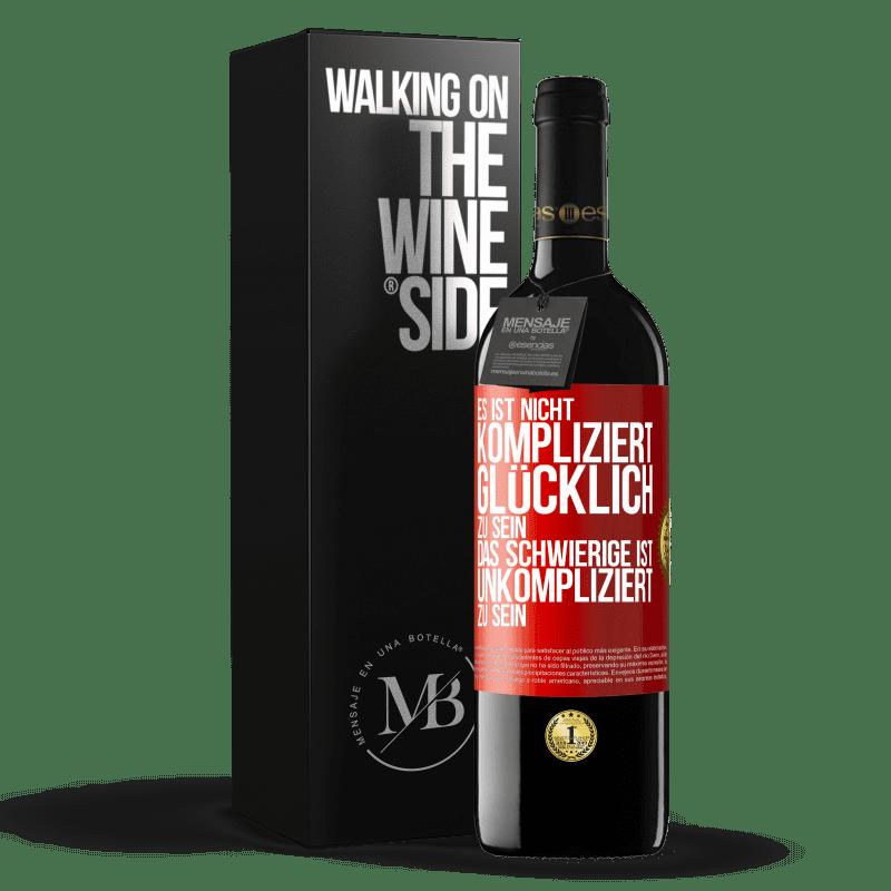 24,95 € Kostenloser Versand | Rotwein RED Ausgabe Crianza 6 Monate Es ist einfach, glücklich zu sein, das Schwierige ist, einfach zu sein Rote Markierung. Anpassbares Etikett Ausbau in Eichenfässern 6 Monate Ernte 2018 Tempranillo