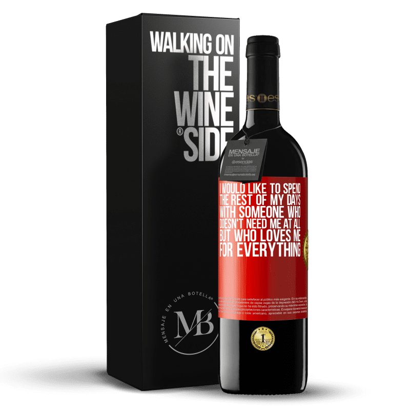 24,95 € Free Shipping   Red Wine RED Edition Crianza 6 Months I would like to spend the rest of my days with someone who doesn't need me at all, but who loves me for everything Red Label. Customizable label Aging in oak barrels 6 Months Harvest 2018 Tempranillo