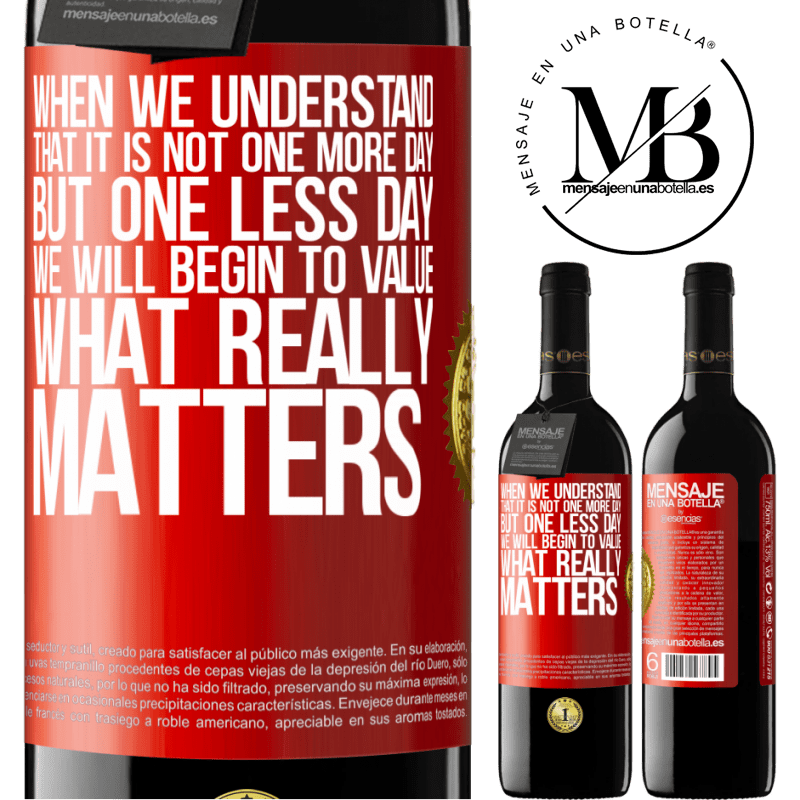 24,95 € Free Shipping | Red Wine RED Edition Crianza 6 Months When we understand that it is not one more day but one less day, we will begin to value what really matters Red Label. Customizable label Aging in oak barrels 6 Months Harvest 2018 Tempranillo